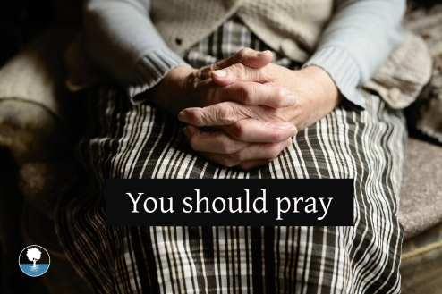 You should pray